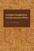 Ecological Imaginations in Latin American Fiction