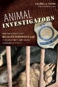 Animal Investigators : How the World's First Wildlife Forensics Lab Is Solving Crimes and Sa...