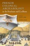 French Colonial Archaeology in the Southeast and Caribbean (Florida Museum of Natural Histor...