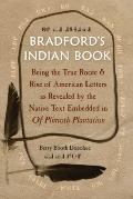 Bradford's Indian Book : Being the True Roote and Rise of American Letters As Revealed by th...