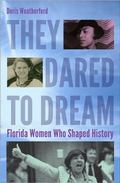 They Dared to Dream : Florida Women Who Shaped History
