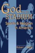 God in the Stadium Sports and Religion in America