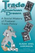 Trade and the American Dream A Social History of Postwar Trade Policy