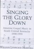 Singing the Glory Down Amateur Gospel Music in South Central Kentucky, 1900-1990