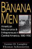 The Banana Men: American Mercenaries and Entrepreneurs in Central America, 1880-1930