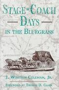 Stage-Coach Days in the Bluegrass Being an Account of Stage-Coach Travel and Tavern Days in ...