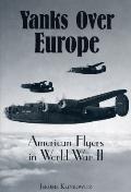 Yanks over Europe American Flyers in World War II