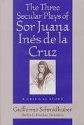 Three Secular Plays of Sor Juana Ines De LA Cruz A Critical Study