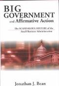 Big Government and Affirmative Action The Scandalous History of the Small Business Administr...