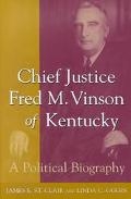 Chief Justice Fred m Vinson of Kentucky A Political Biography
