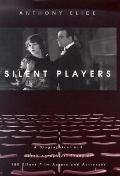 Silent Players A Biographical and Autobiographical Study of 100 Silent Film Actors and Actre...