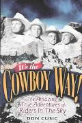 It's the Cowboy Way The Amazing True Adventures of Riders in the Sky