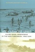 With Utmost Spirit Allied Naval Operations In The Mediterranean, 1942-1945