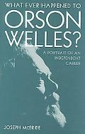 What Ever Happened to Orson Welles? A Portrait of an Independent Career