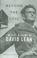 Beyond the Epic The Life & Films of David Lean