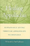 Healing Appalachia Sustainable Living Through Appropriate Technology