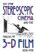 Stereoscopic Cinema and the Origins of 3-d Film 1838-1952