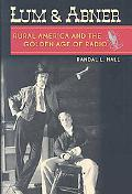 Lum and Abner Rural America and the Golden Age of Radio