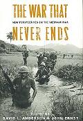 War That Never Ends New Perspectives on the Vietnam War