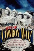 It's the Cowboy Way! : The Amazing True Adventures of Riders in the Sky