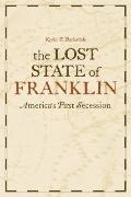 Lost State of Franklin : America's First Secession