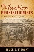 Moonshiners and Prohibitionists: The Battle over Alcohol in Southern Appalachia (New Directi...