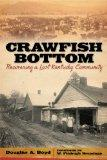Crawfish Bottom: Recovering a Lost Kentucky Community (Kentucky Remembered: An Oral History ...