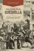 Civil War Guerrilla : Unfolding the Black Flag in History, Memory, and Myth