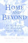 Home and Beyond An Anthology of Kentucky Short Stories