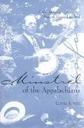 Minstrel of the Appalachians The Story of Bascom Lamar Lunsford
