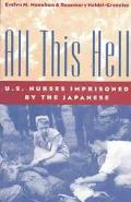 All This Hell U.S. Nurses Imprisoned by the Japanese