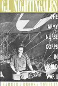 G.I. Nightingales The Army Nurse Corps in World War II
