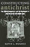 Constructing Antichrist Paul, Biblical Commentary, And The Development Of Doctrine In The Ea...