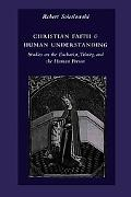 Christian Faith & Human Understanding Studies on the Eucharist, Trinity, And the Human Person