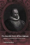 Humble Story of Don Quixote Reflections on the Birth of the Modern Novel