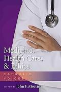 Medicine, Health Care, & Ethics Catholic Voices