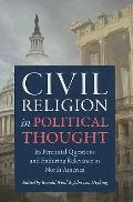 Civil Religion and Political Thought: Its Perennial Questions and Enduring Relevance in Nort...