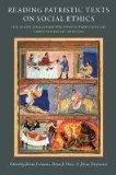 Reading Patristic Texts on Social Ethics: Issues and Challenges for Twenty-First-Century Chr...