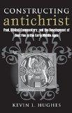 Constructing Antichrist: Paul, Biblical Commentary, and the Development of Doctrine in the E...