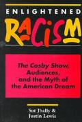 Enlightened Racism The Cosby Show, Audiences, and the Myth of the American Dream