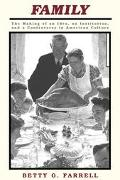 Family The Making of an Idea, an Institution, and a Controversy in American Culture