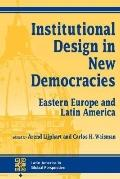 Institutional Design in New Democracies Eastern Europe and Latin America