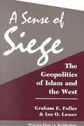 Sense of Siege The Geopolitics of Islam and the West