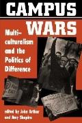 Campus Wars Multiculturalism and the Politics of Difference