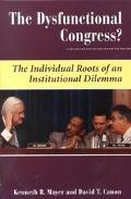 Dysfunctional Congress The Individual Roots of an Institutional Dilemma