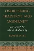 Overcoming Tradition and Modernity The Search for Islamic Authenticity