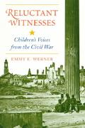 Reluctant Witnesses Children's Voices from the Civil War
