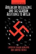 American Intelligence and the German Resistance to Hitler A Documentary History