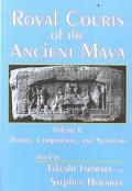 Royal Courts of the Ancient Maya Theory, Comparison, and Synthesis