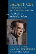 Salant, Cbs, and the Battle for the Soul of Broadcast Journalism The Memoirs of Richard S. S...